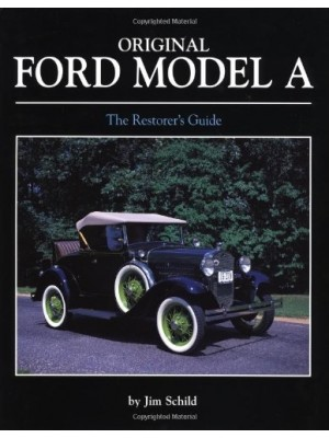 A-99023  Original Ford Model A The Restorer's Guide by Jim Schild